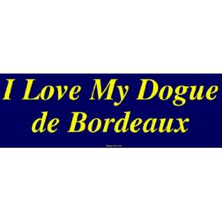 I Love My Dogue de Bordeaux Large Bumper Sticker