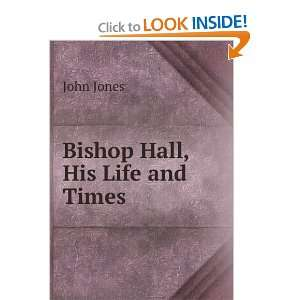 Bishop Hall, His Life and Times John Jones Books